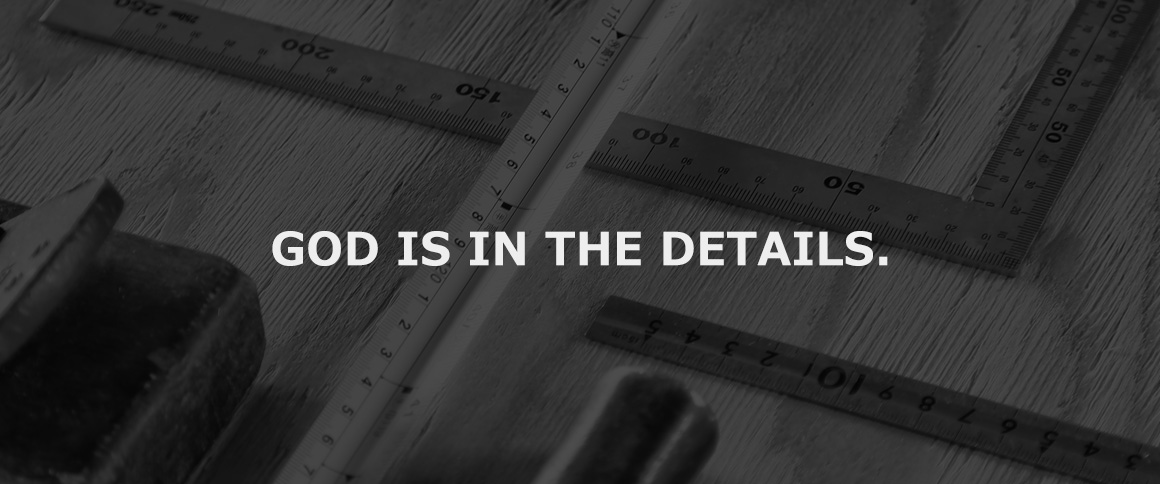 GOD IS IN THE DETAILS.
